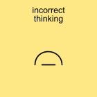 incorrect thinking